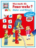 Was ist Was mini Malen und Rätseln: Was macht die Feuerwehr?
