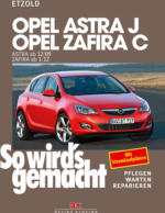Opel Astra J ab 12/09 Opel Zafira C ab 1/12, So wird's gemacht - Band 153