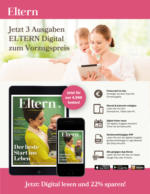 Jetzt 3 Ausgaben Eltern Digital zum Vorzugspreis!